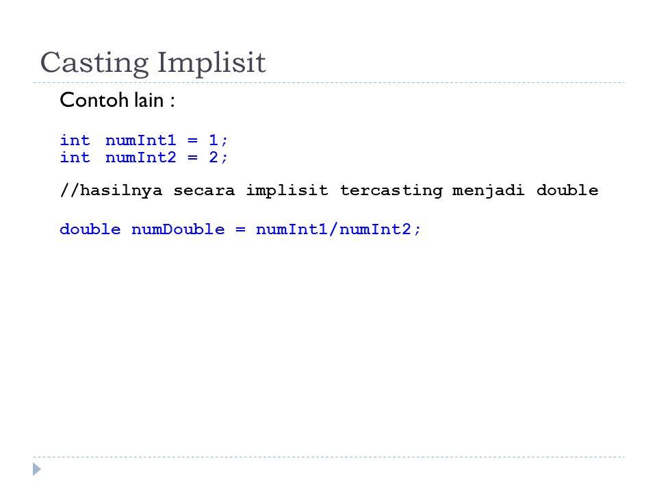 Casting Implisit Contoh lain : int numInt1 = 1; int numInt2 = 2; //hasilnya secara implisit tercasting menjadi double.