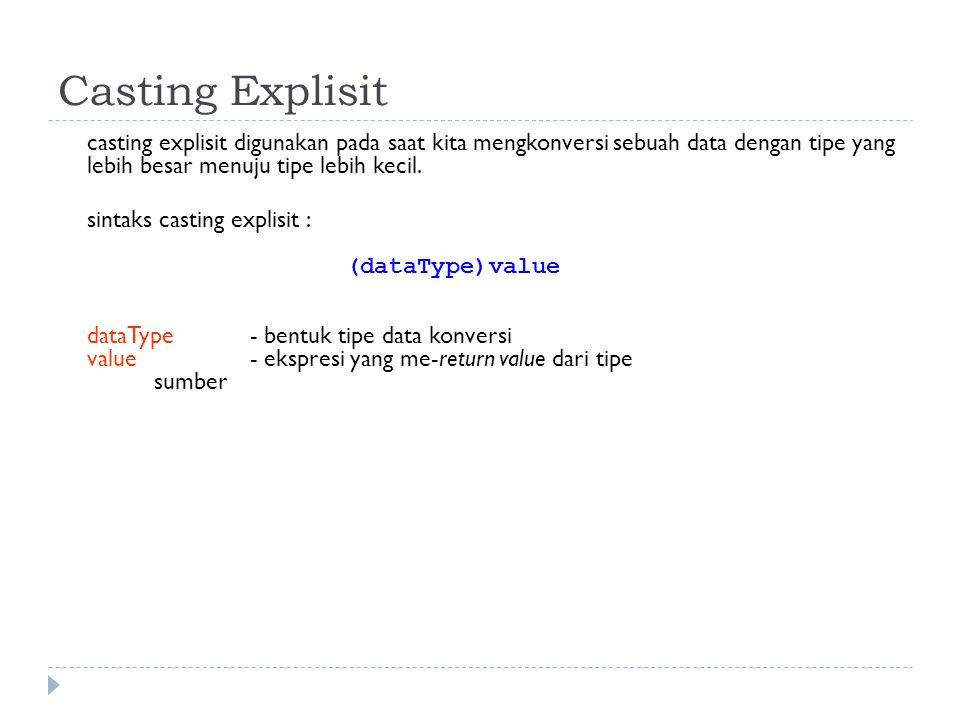Casting Explisit casting explisit digunakan pada saat kita mengkonversi sebuah data dengan tipe yang lebih besar menuju tipe lebih kecil.