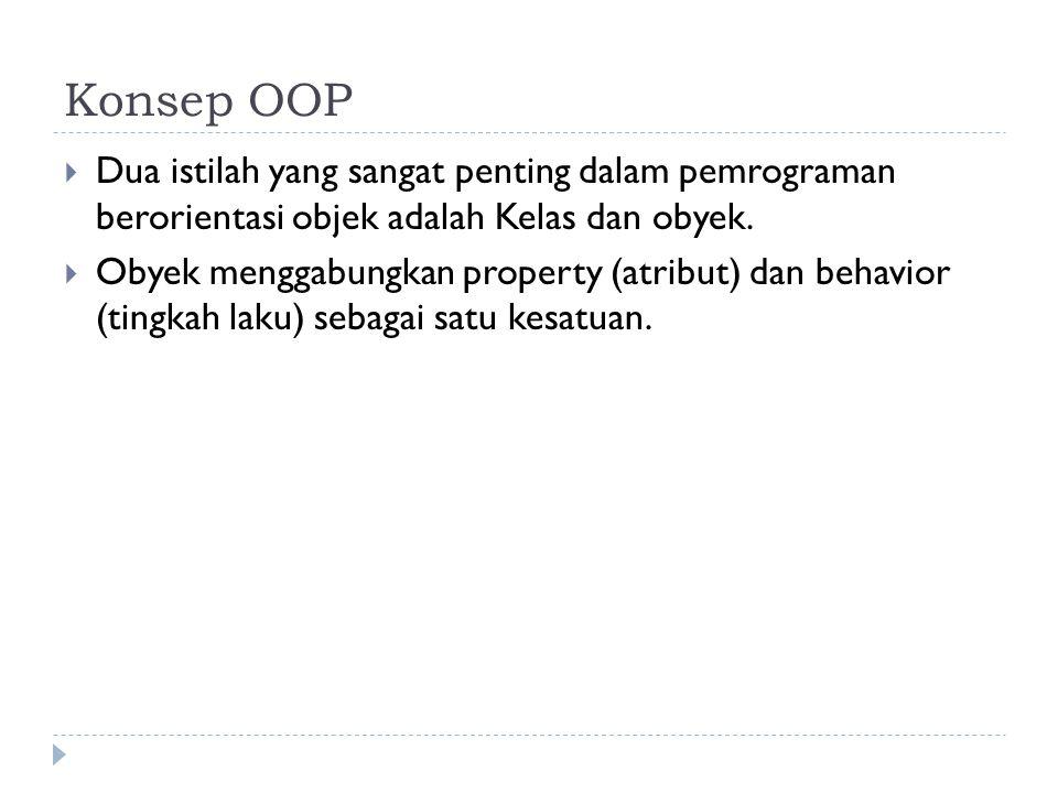Konsep OOP Dua istilah yang sangat penting dalam pemrograman berorientasi objek adalah Kelas dan obyek.