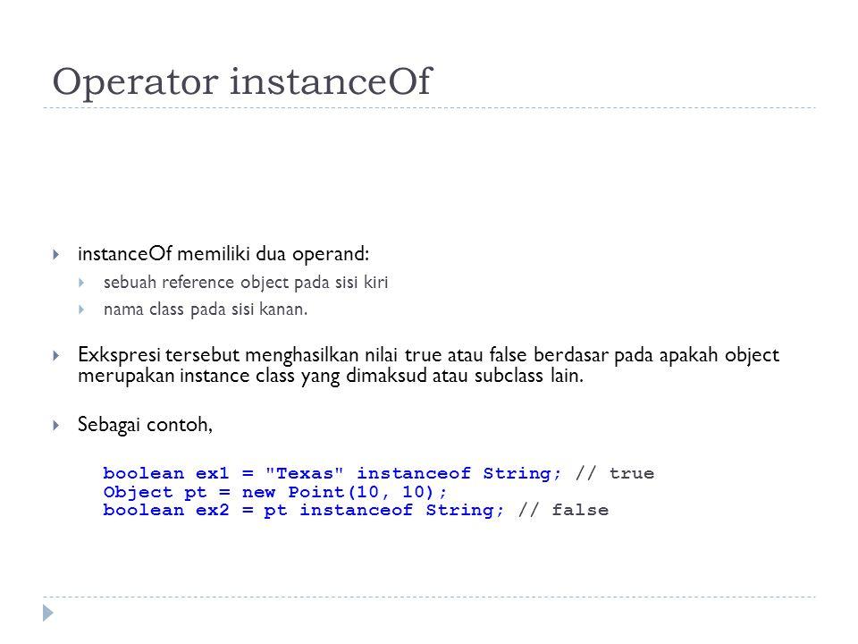 Operator instanceOf instanceOf memiliki dua operand: