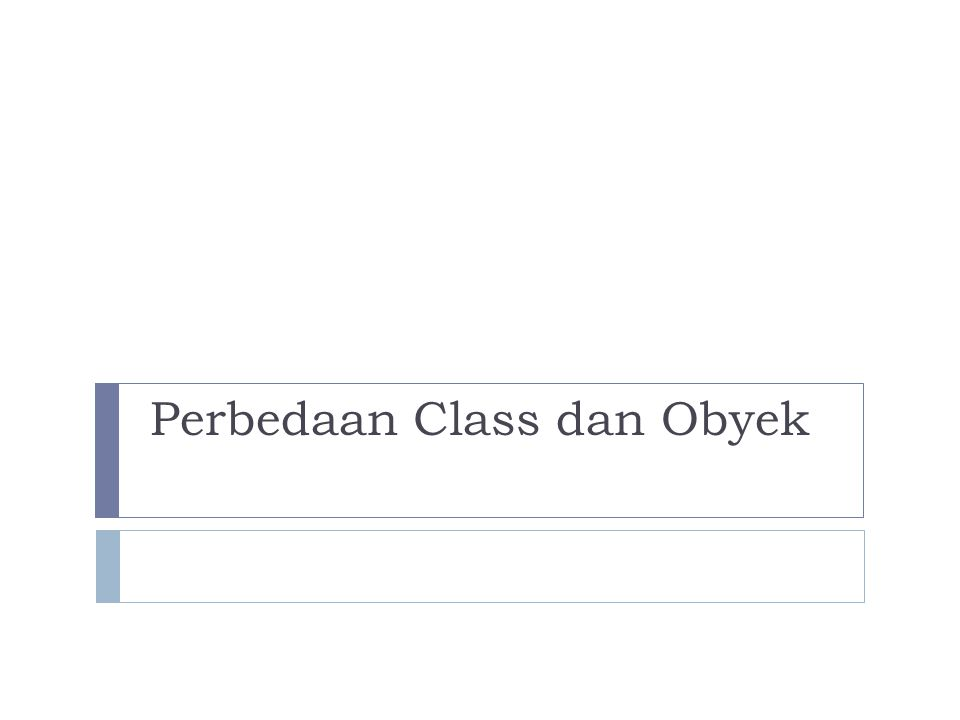 Perbedaan Class dan Obyek