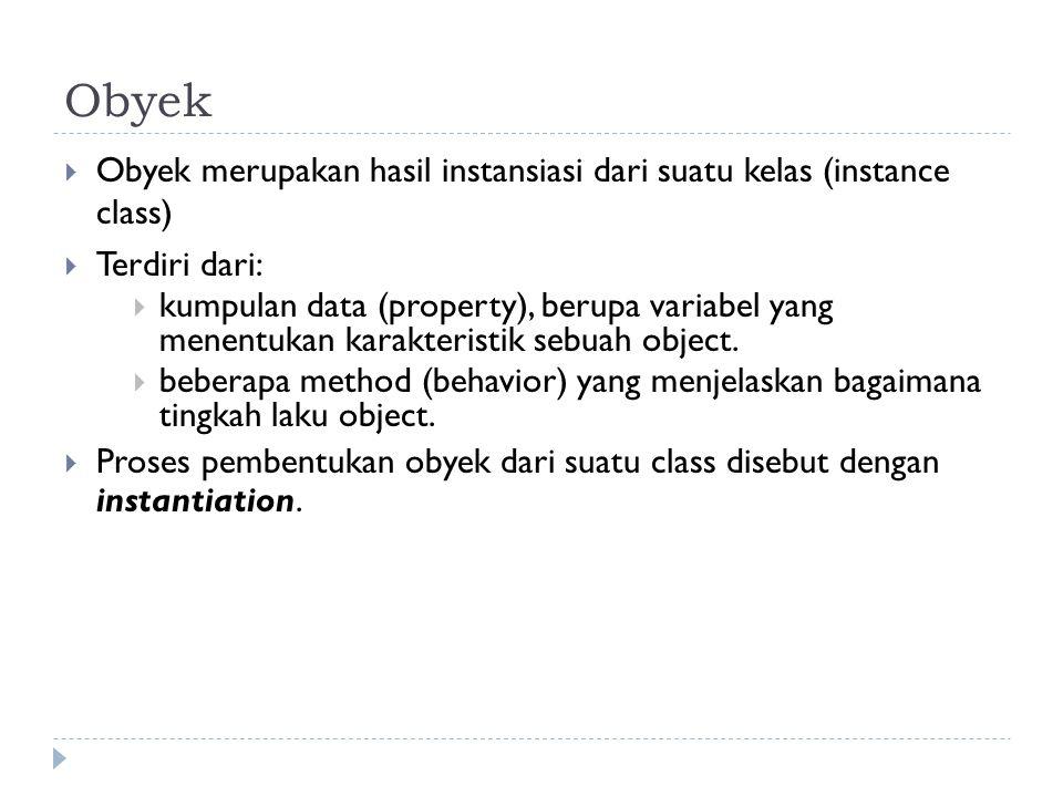 Obyek Obyek merupakan hasil instansiasi dari suatu kelas (instance class) Terdiri dari: