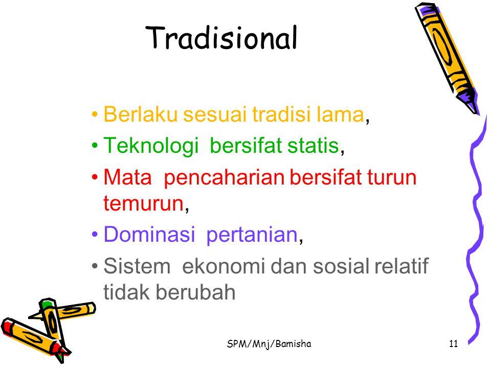 Tradisional Berlaku sesuai tradisi lama, Teknologi bersifat statis,
