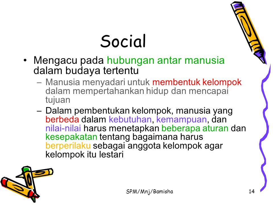 Social Mengacu pada hubungan antar manusia dalam budaya tertentu
