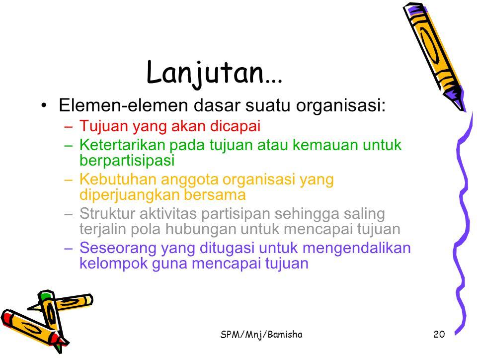 Lanjutan… Elemen-elemen dasar suatu organisasi: