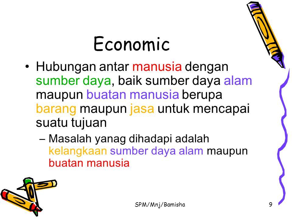 Economic Hubungan antar manusia dengan sumber daya, baik sumber daya alam maupun buatan manusia berupa barang maupun jasa untuk mencapai suatu tujuan.