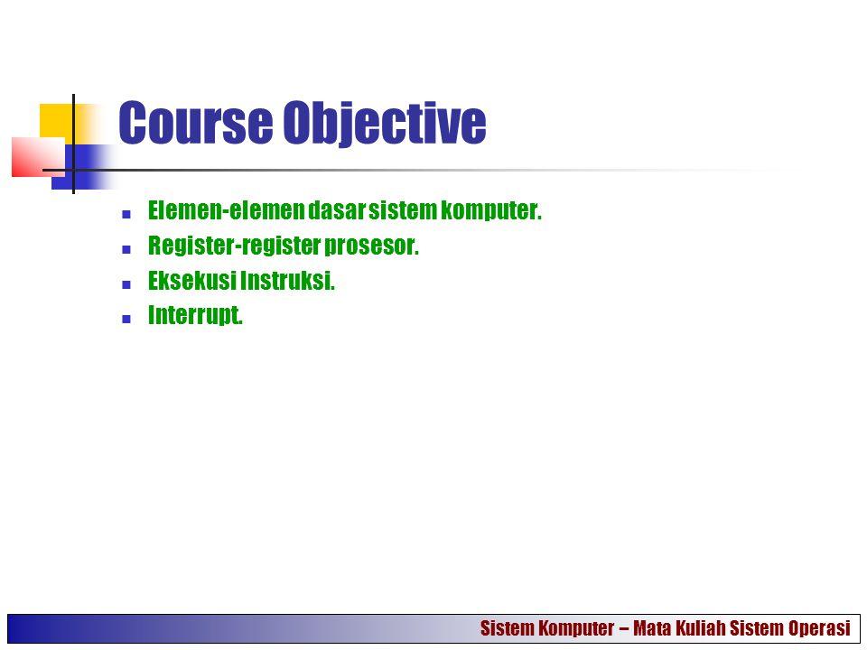 Course Objective Elemen-elemen dasar sistem komputer.
