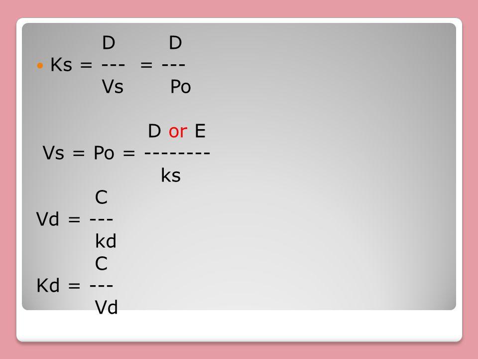 D D Ks = --- = --- Vs Po D or E Vs = Po = -------- ks C Vd = --- kd Kd = --- Vd