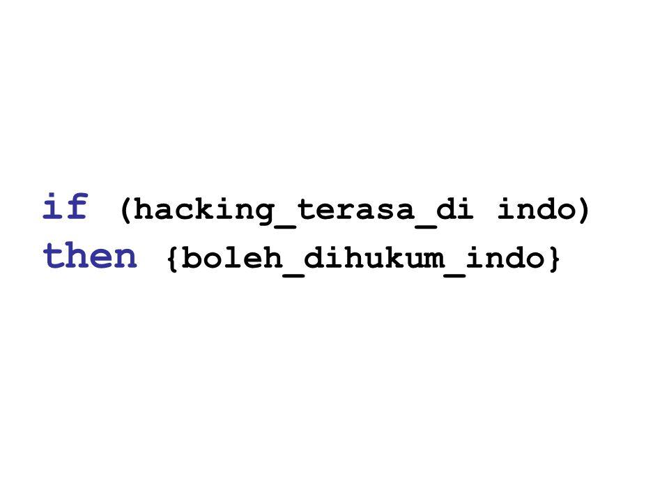 if (hacking_terasa_di indo) then {boleh_dihukum_indo}