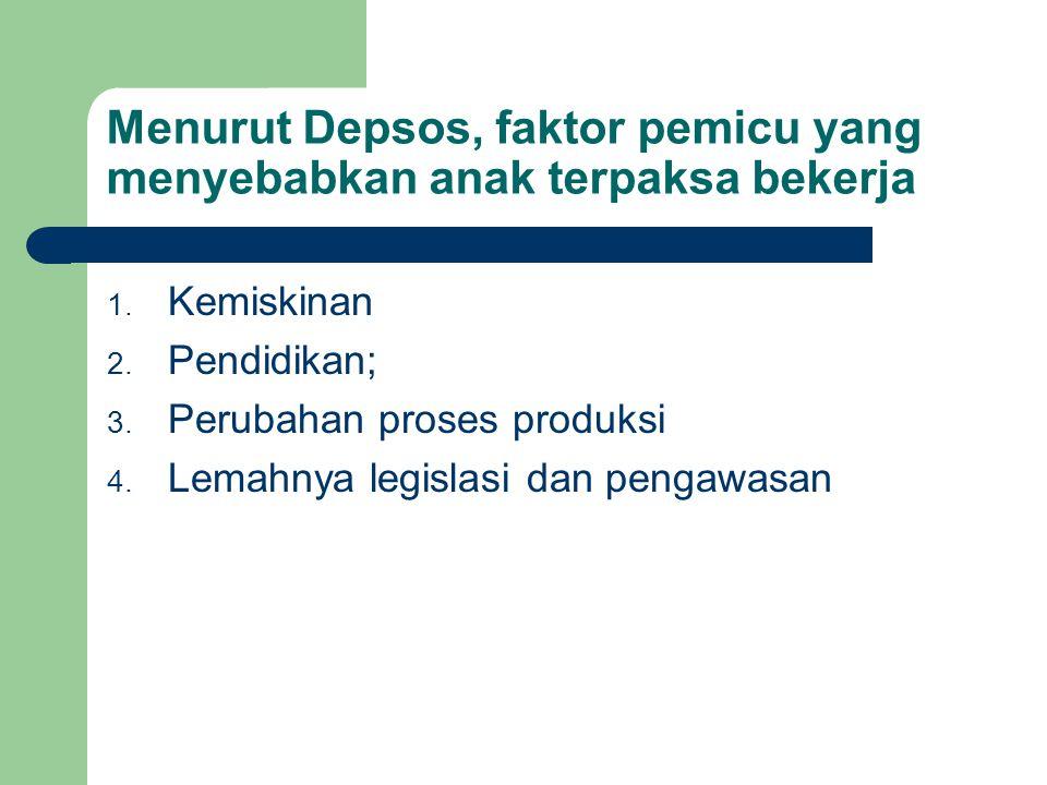 Menurut Depsos, faktor pemicu yang menyebabkan anak terpaksa bekerja