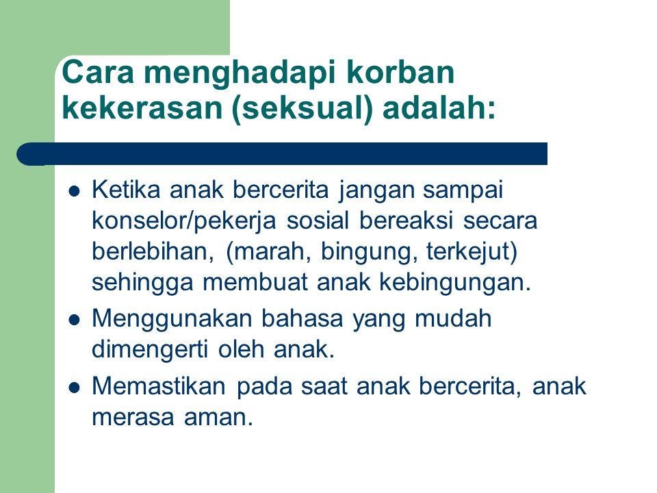 Cara menghadapi korban kekerasan (seksual) adalah: