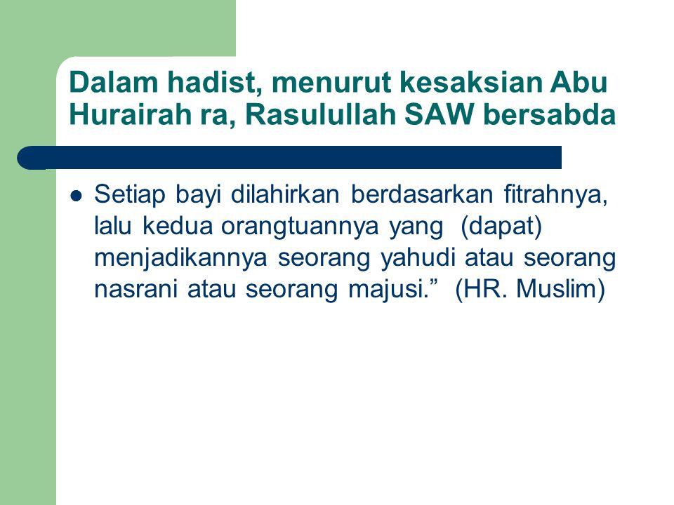 Dalam hadist, menurut kesaksian Abu Hurairah ra, Rasulullah SAW bersabda