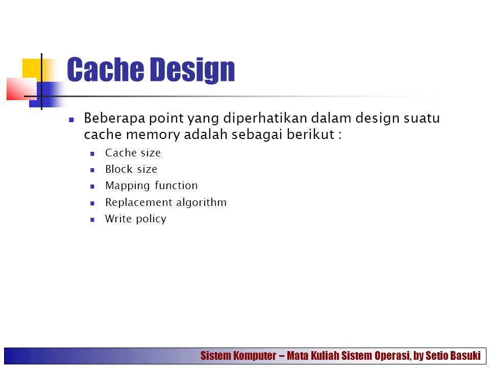Cache Design Beberapa point yang diperhatikan dalam design suatu cache memory adalah sebagai berikut :