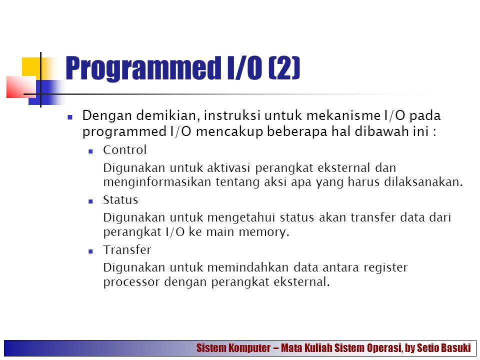 Programmed I/O (2) Dengan demikian, instruksi untuk mekanisme I/O pada programmed I/O mencakup beberapa hal dibawah ini :