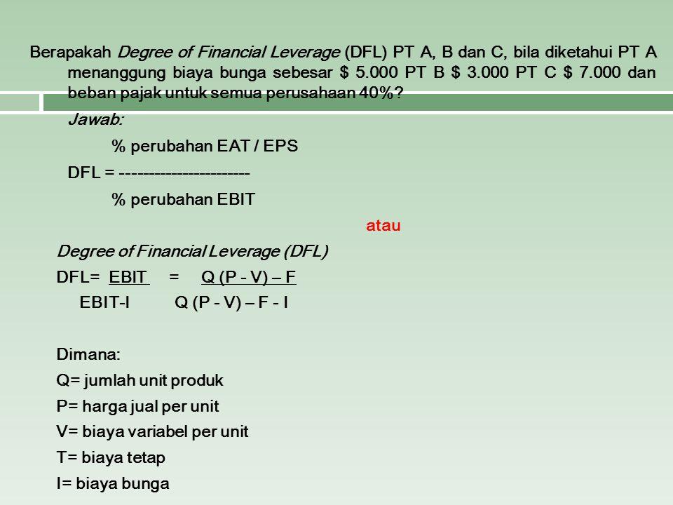 Berapakah Degree of Financial Leverage (DFL) PT A, B dan C, bila diketahui PT A menanggung biaya bunga sebesar $ 5.000 PT B $ 3.000 PT C $ 7.000 dan beban pajak untuk semua perusahaan 40%.