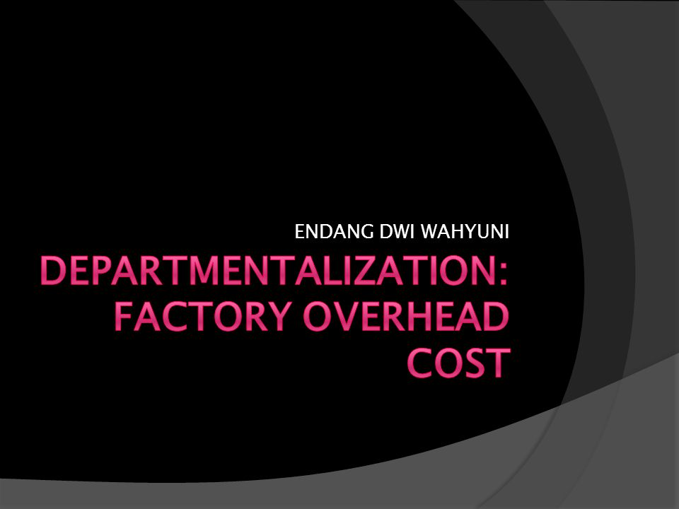DEPARTMENTALIZATION: FACTORY OVERHEAD COST