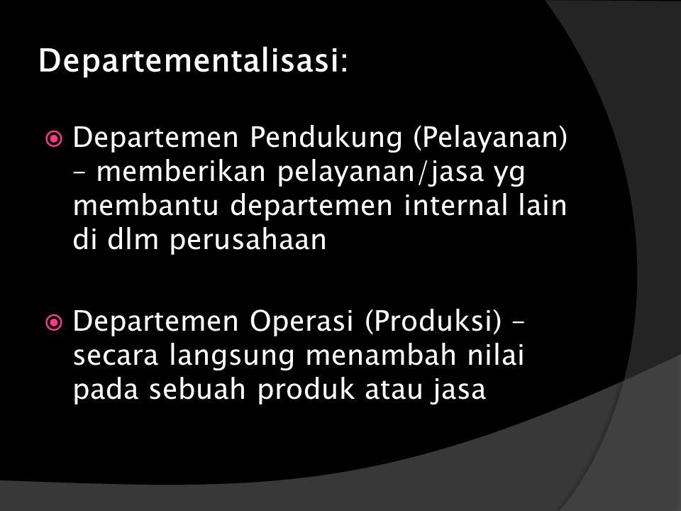 Departementalisasi: Departemen Pendukung (Pelayanan) – memberikan pelayanan/jasa yg membantu departemen internal lain di dlm perusahaan.