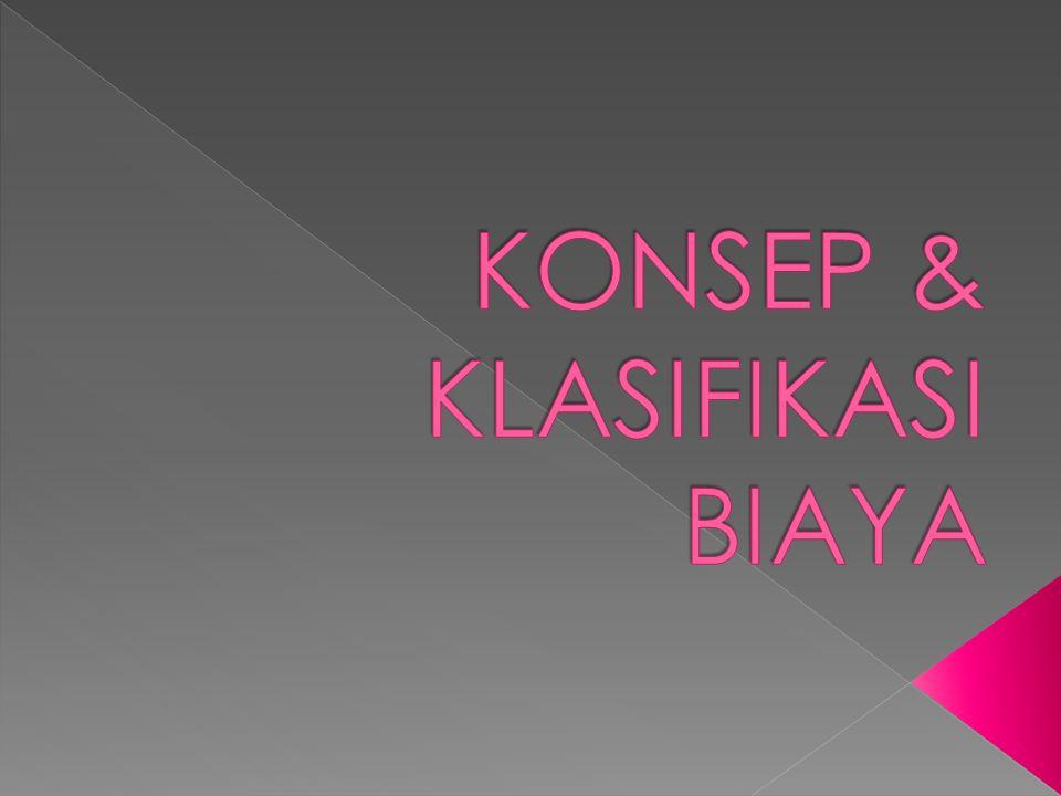 KONSEP & KLASIFIKASI BIAYA