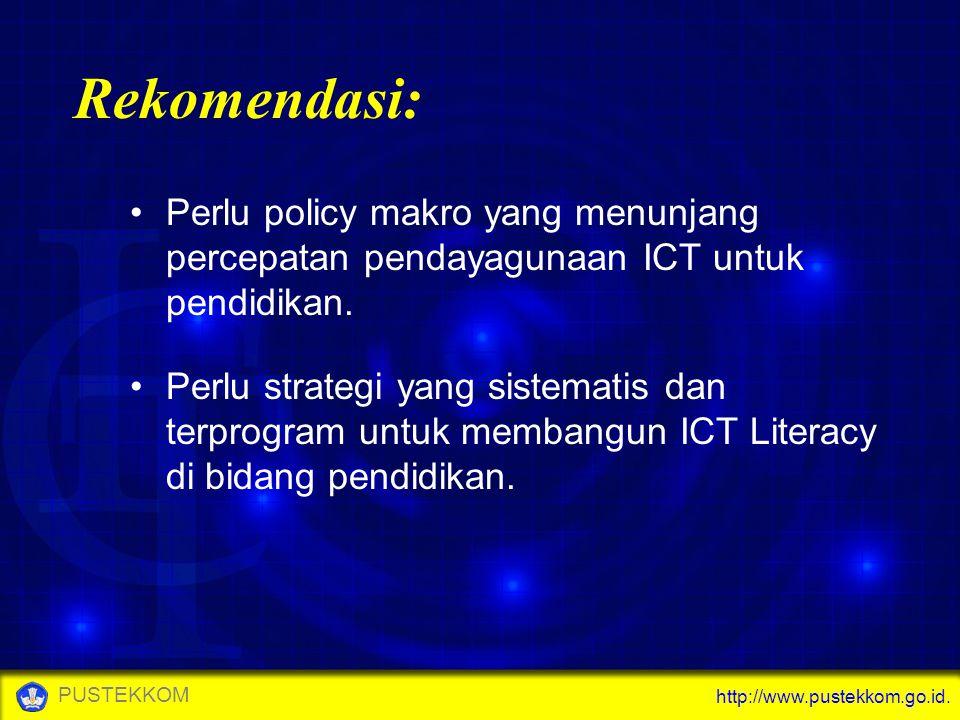 Rekomendasi: Perlu policy makro yang menunjang percepatan pendayagunaan ICT untuk pendidikan.