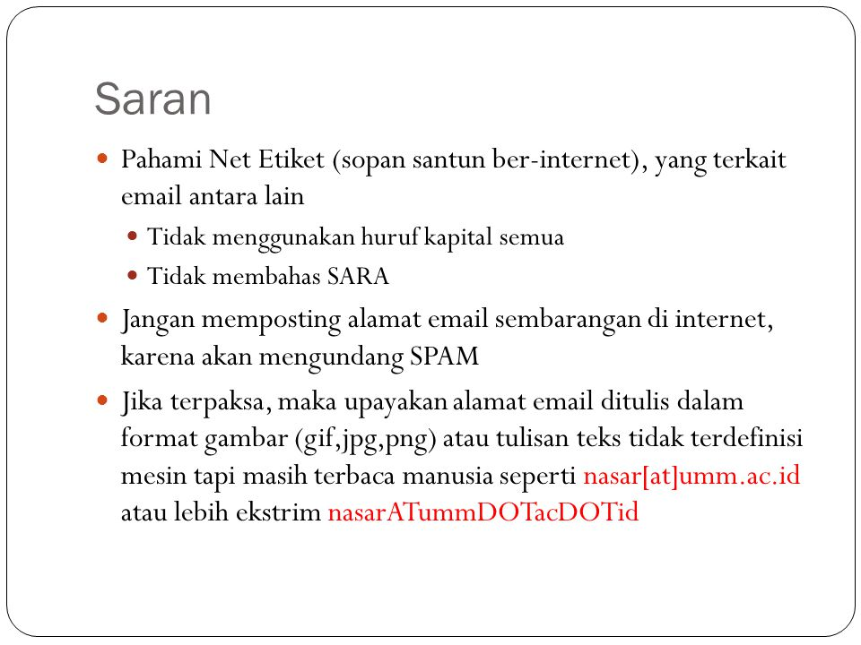 Saran Pahami Net Etiket (sopan santun ber-internet), yang terkait email antara lain. Tidak menggunakan huruf kapital semua.