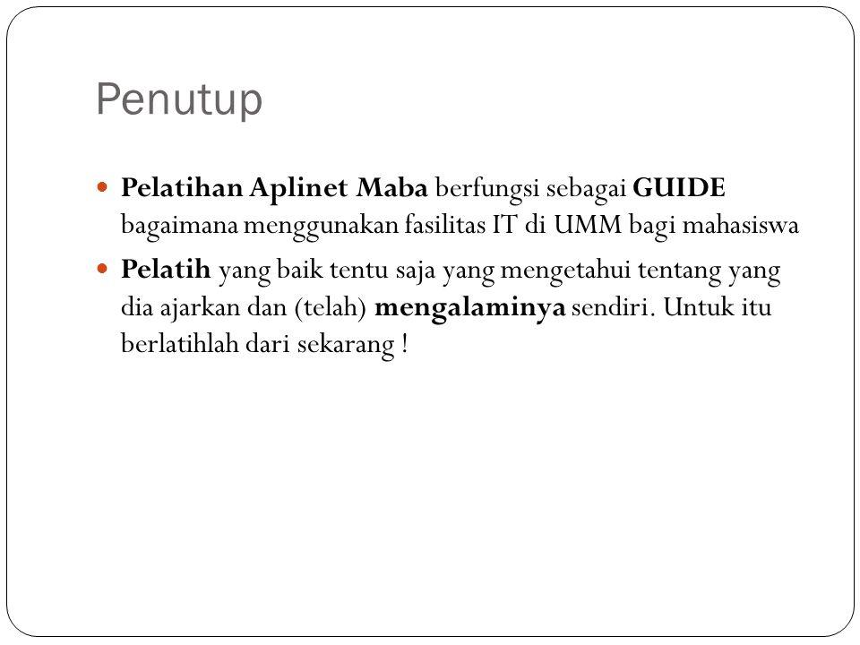 Penutup Pelatihan Aplinet Maba berfungsi sebagai GUIDE bagaimana menggunakan fasilitas IT di UMM bagi mahasiswa.