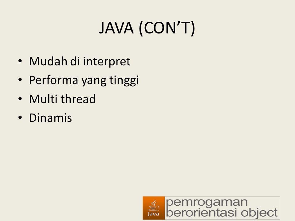 JAVA (CON'T) Mudah di interpret Performa yang tinggi Multi thread