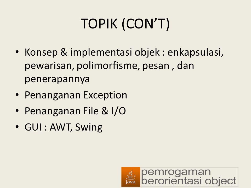 TOPIK (CON'T) Konsep & implementasi objek : enkapsulasi, pewarisan, polimorfisme, pesan , dan penerapannya.