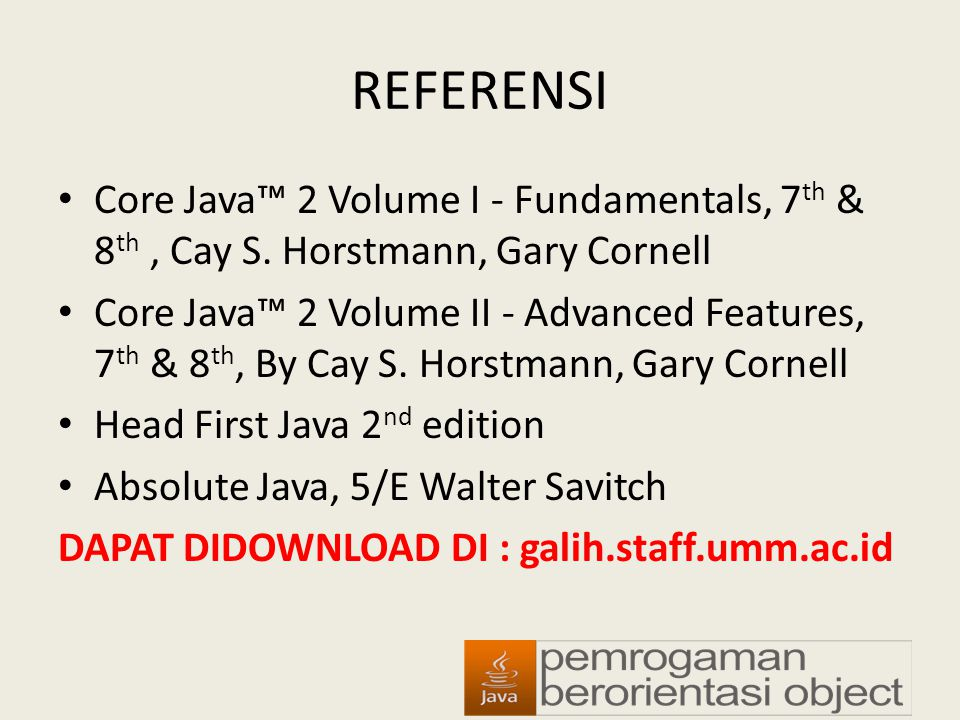 REFERENSI Core Java™ 2 Volume I - Fundamentals, 7th & 8th , Cay S. Horstmann, Gary Cornell.