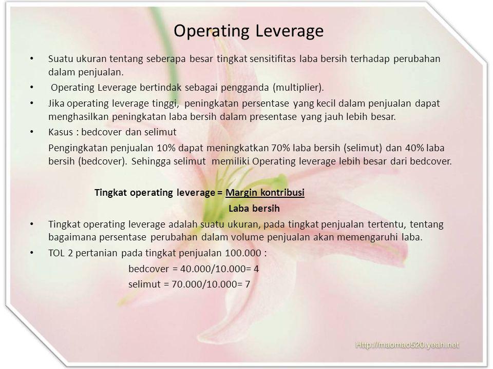 Operating Leverage Suatu ukuran tentang seberapa besar tingkat sensitifitas laba bersih terhadap perubahan dalam penjualan.