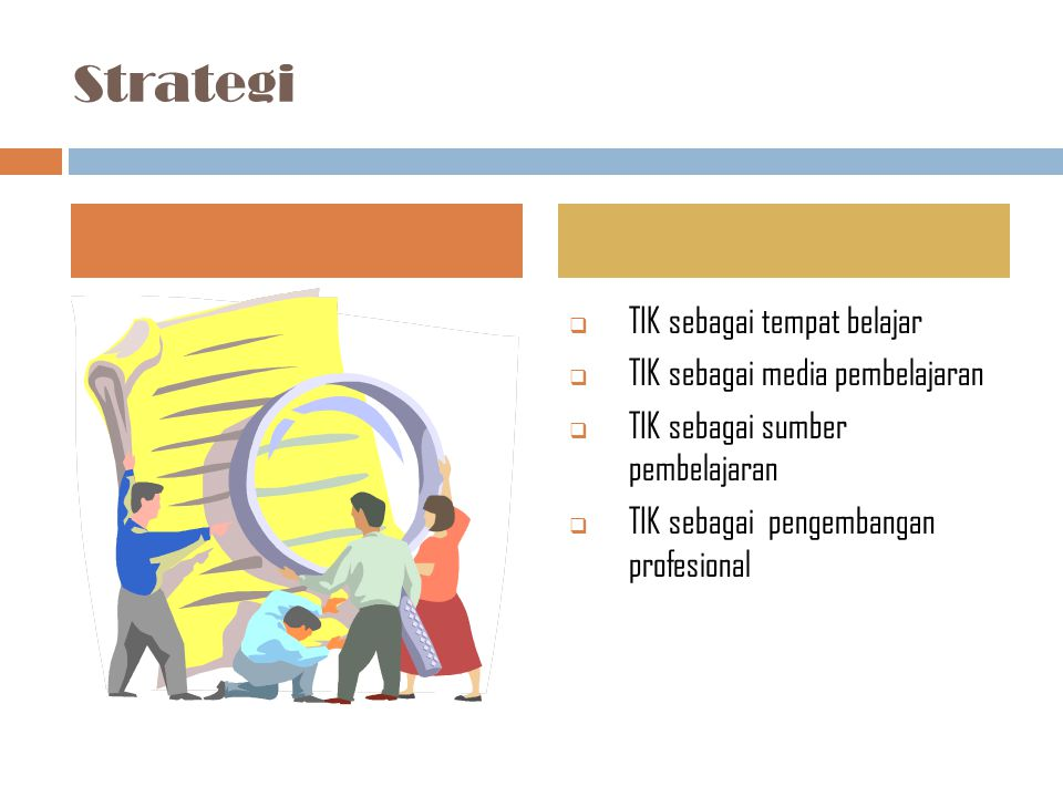 Strategi TIK sebagai tempat belajar TIK sebagai media pembelajaran