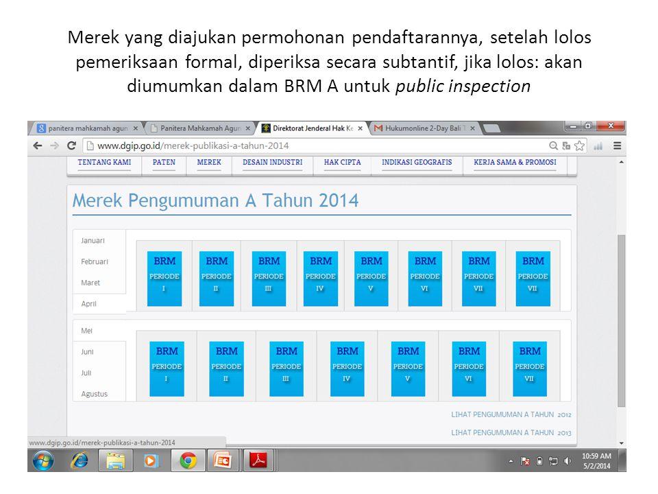 Merek yang diajukan permohonan pendaftarannya, setelah lolos pemeriksaan formal, diperiksa secara subtantif, jika lolos: akan diumumkan dalam BRM A untuk public inspection