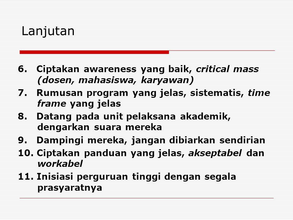 Lanjutan 6. Ciptakan awareness yang baik, critical mass (dosen, mahasiswa, karyawan)