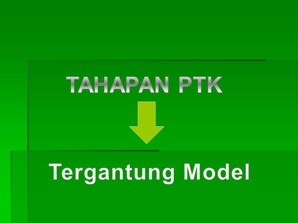 TAHAPAN PTK Tergantung Model
