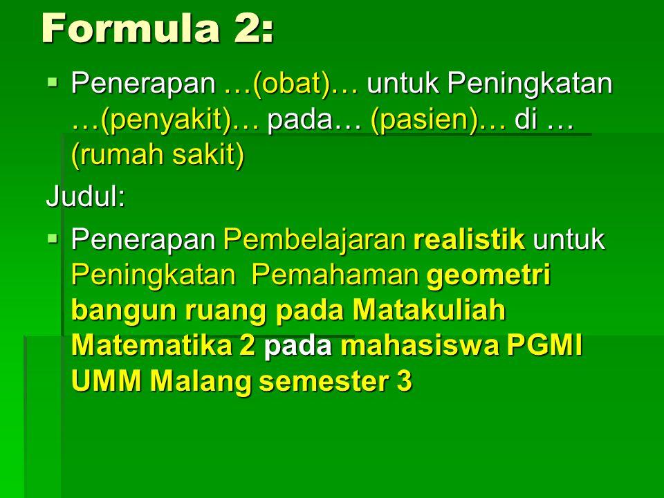 Formula 2: Penerapan …(obat)… untuk Peningkatan …(penyakit)… pada… (pasien)… di … (rumah sakit) Judul:
