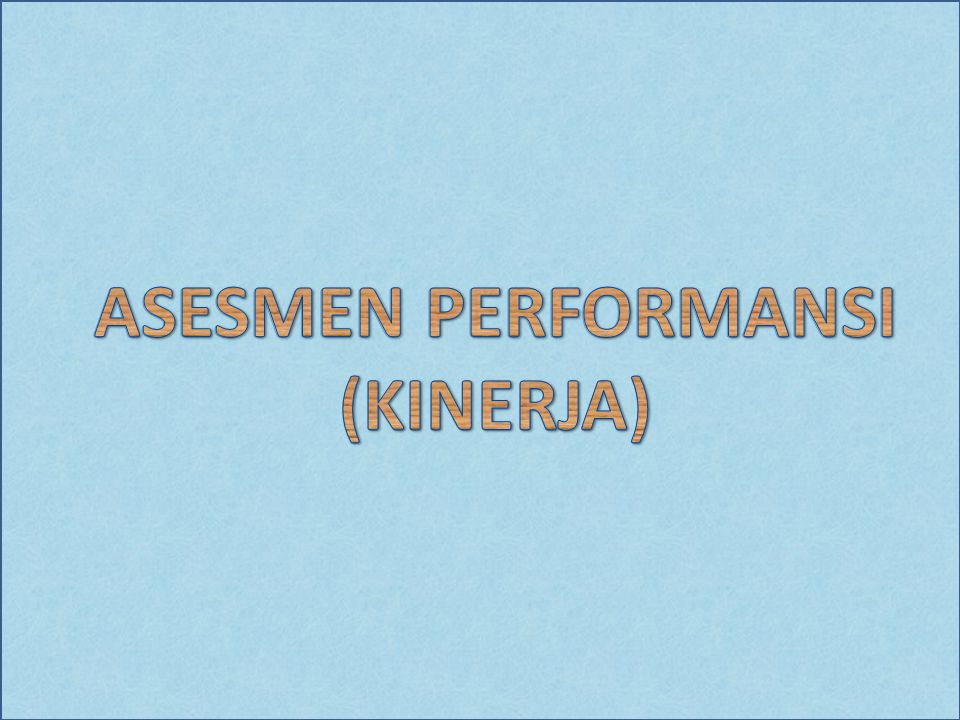 ASESMEN PERFORMANSI (KINERJA)