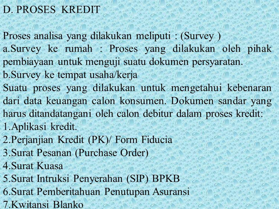 D. PROSES KREDIT Proses analisa yang dilakukan meliputi : (Survey )