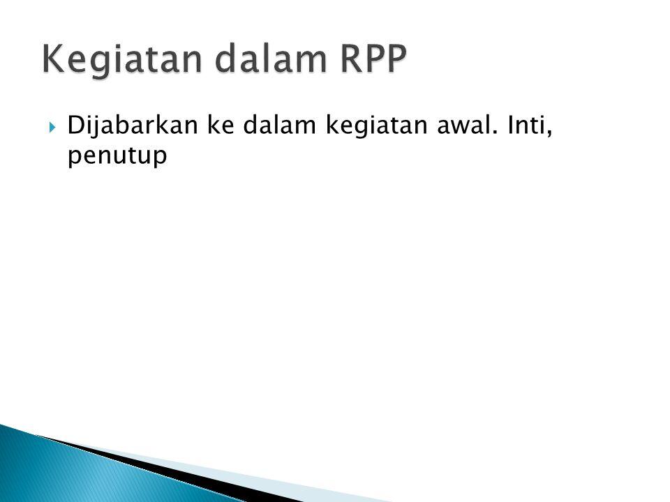 Kegiatan dalam RPP Dijabarkan ke dalam kegiatan awal. Inti, penutup