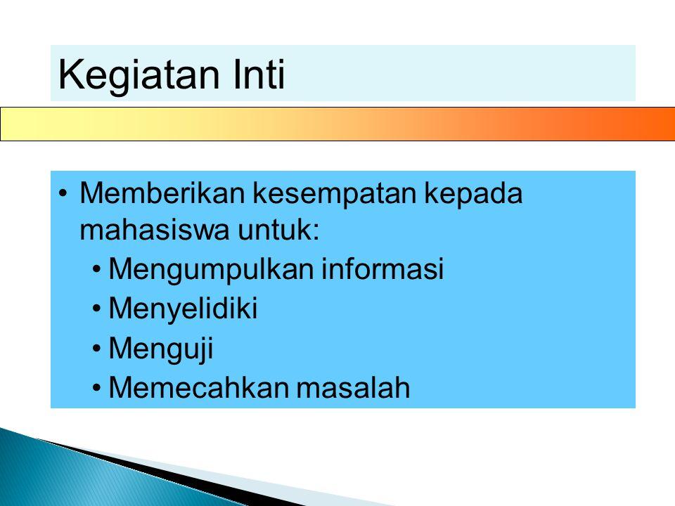 Kegiatan Inti Memberikan kesempatan kepada mahasiswa untuk: