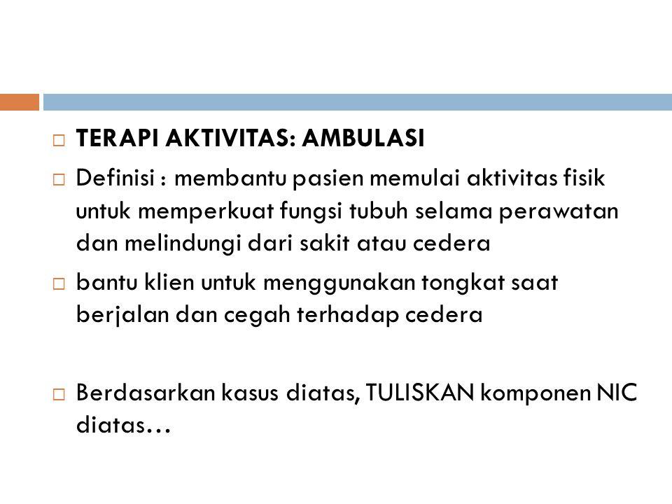 TERAPI AKTIVITAS: AMBULASI