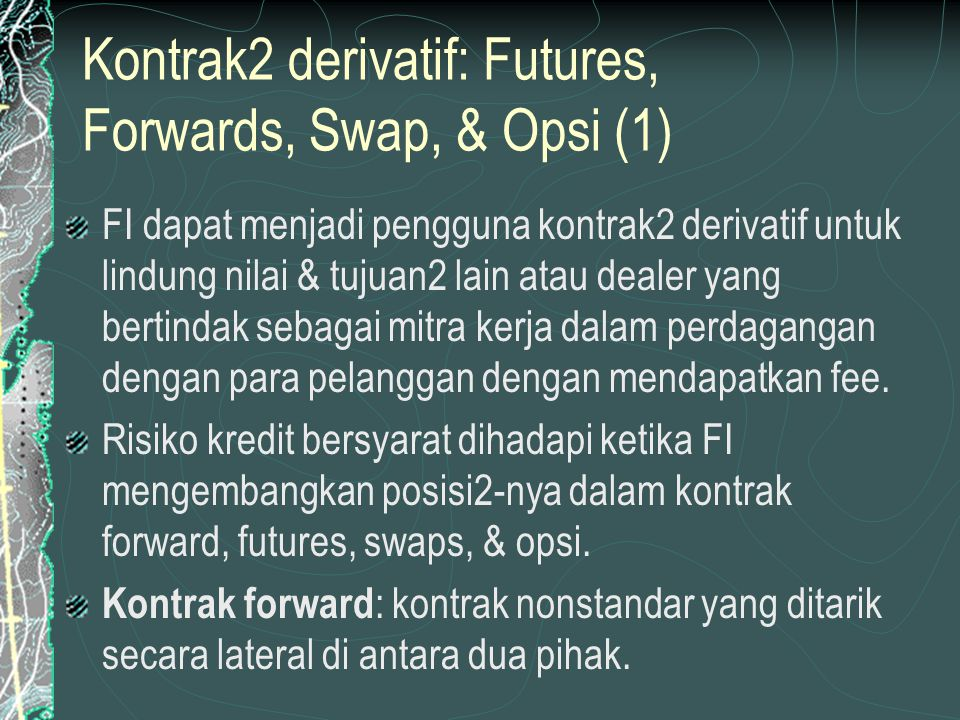 Kontrak2 derivatif: Futures, Forwards, Swap, & Opsi (1)