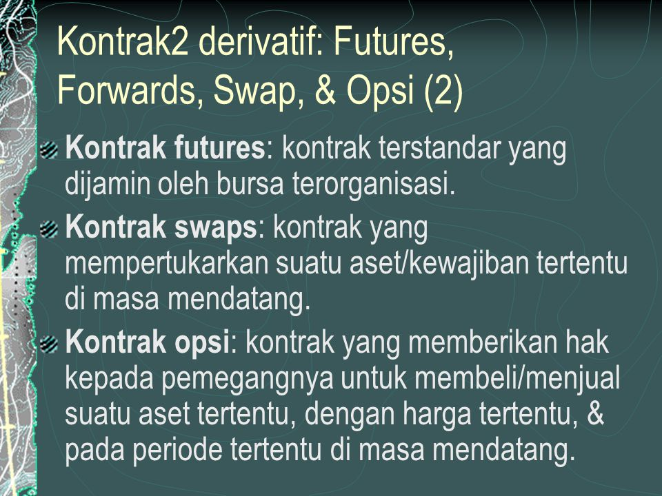 Kontrak2 derivatif: Futures, Forwards, Swap, & Opsi (2)
