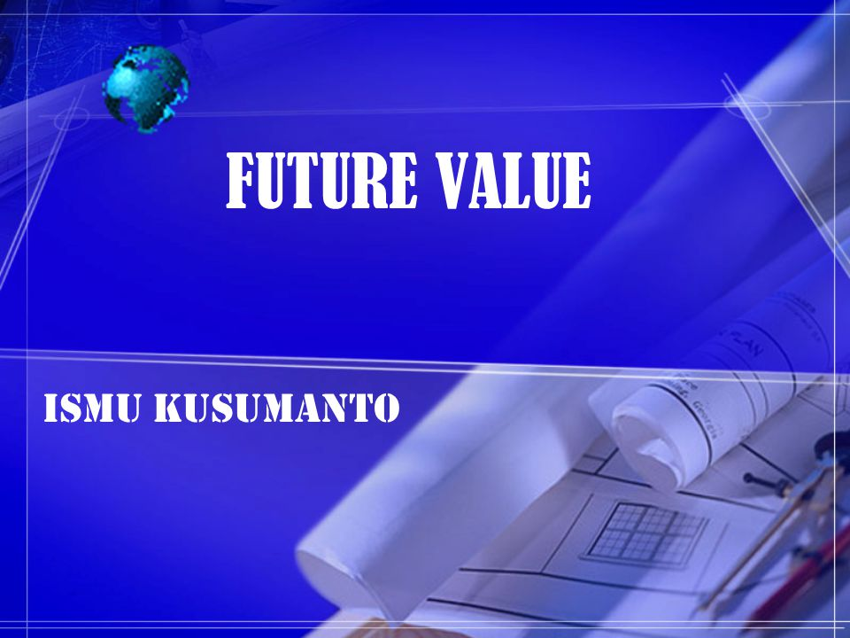FUTURE VALUE ISMU KUSUMANTO
