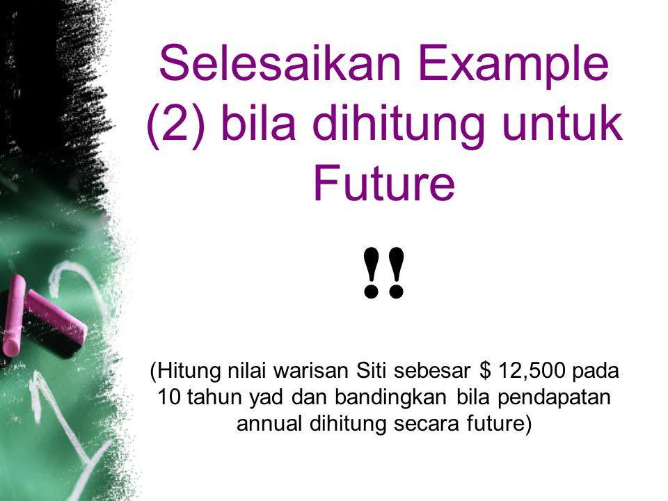 Selesaikan Example (2) bila dihitung untuk Future
