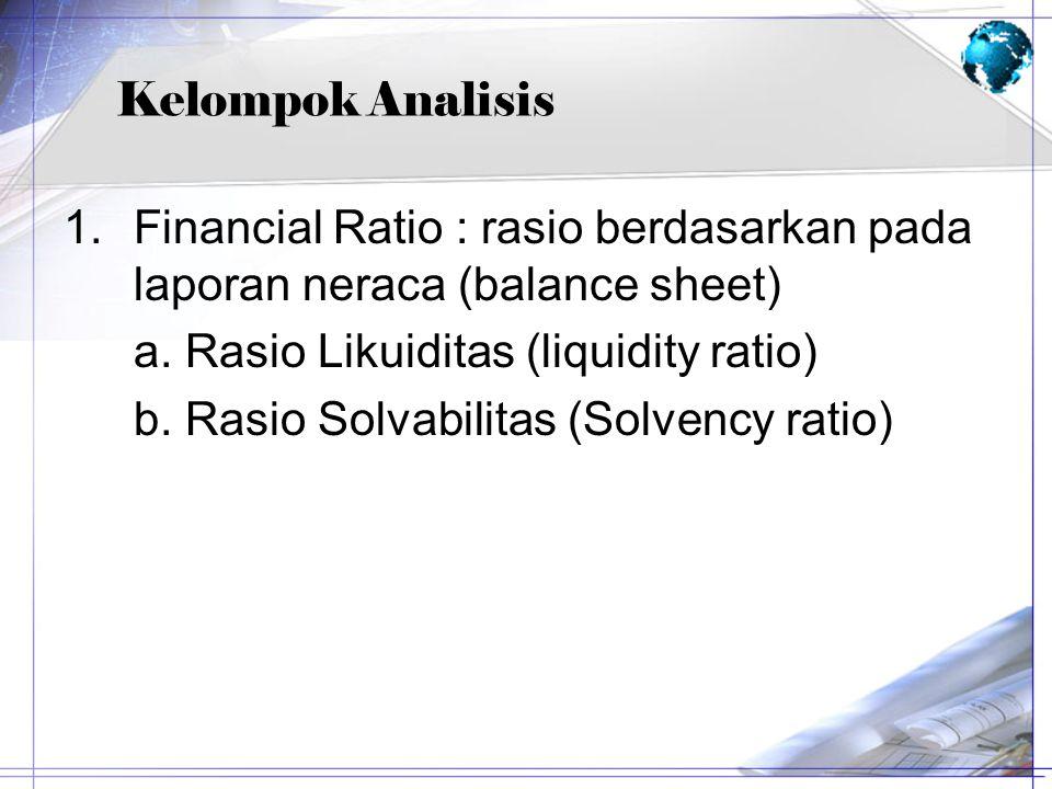 Kelompok Analisis Financial Ratio : rasio berdasarkan pada laporan neraca (balance sheet) a. Rasio Likuiditas (liquidity ratio)