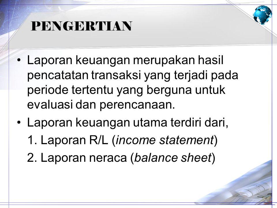 PENGERTIAN Laporan keuangan merupakan hasil pencatatan transaksi yang terjadi pada periode tertentu yang berguna untuk evaluasi dan perencanaan.