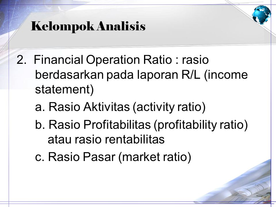 Kelompok Analisis 2. Financial Operation Ratio : rasio berdasarkan pada laporan R/L (income statement)