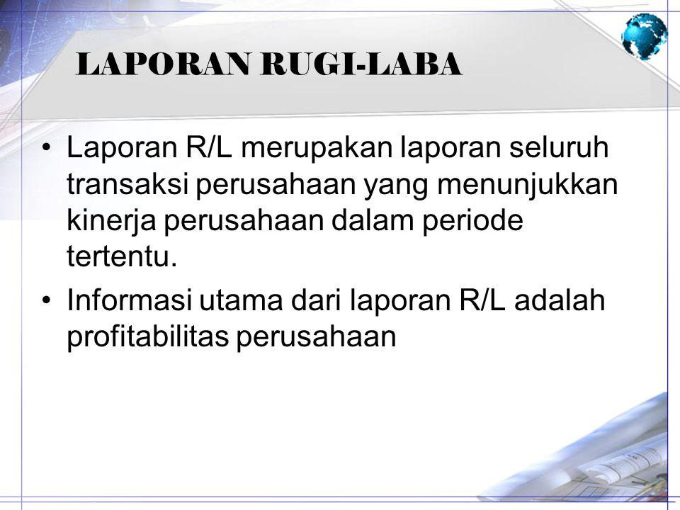 LAPORAN RUGI-LABA Laporan R/L merupakan laporan seluruh transaksi perusahaan yang menunjukkan kinerja perusahaan dalam periode tertentu.