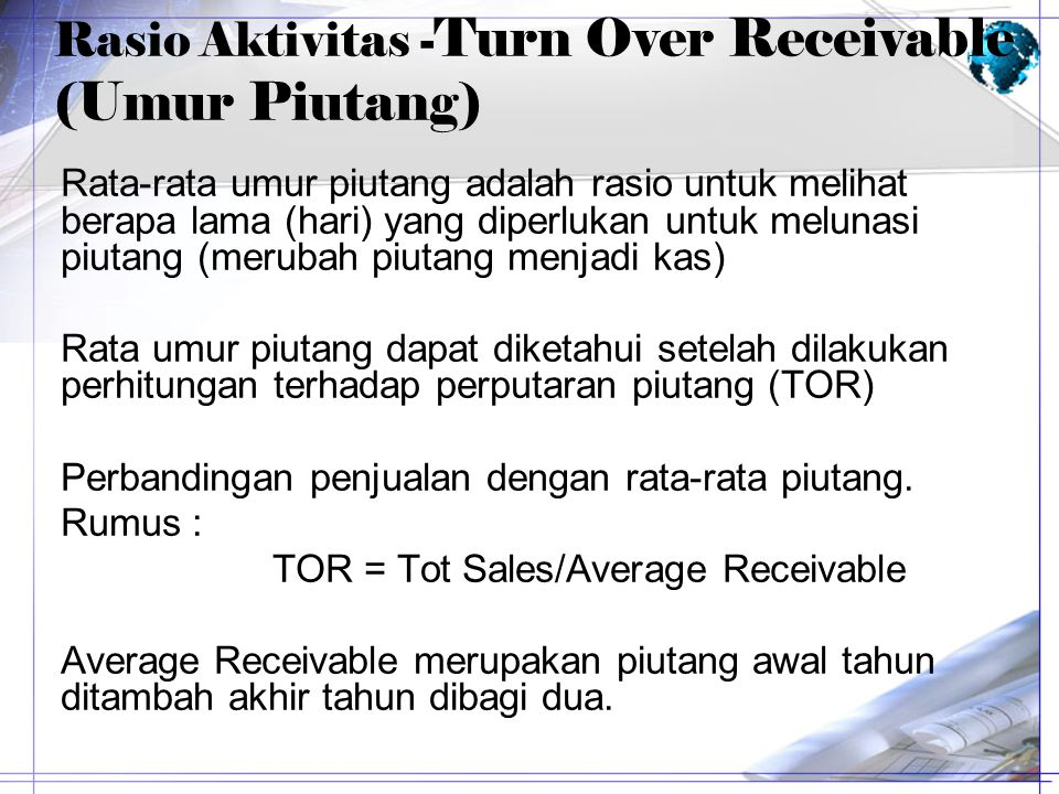 Rasio Aktivitas -Turn Over Receivable (Umur Piutang)