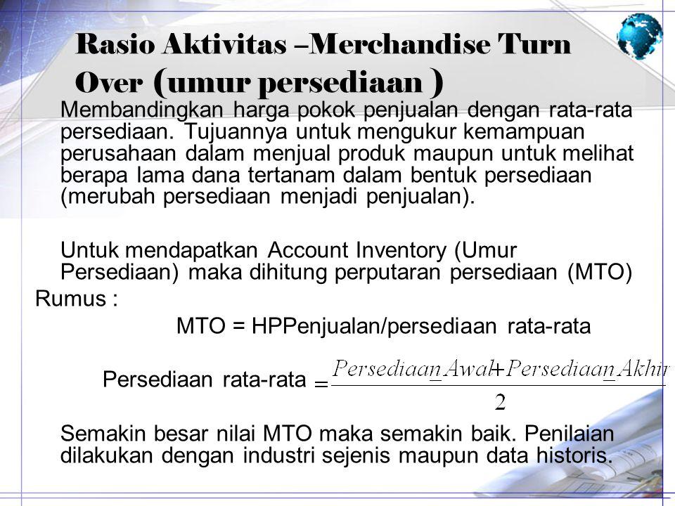 Rasio Aktivitas –Merchandise Turn Over (umur persediaan )