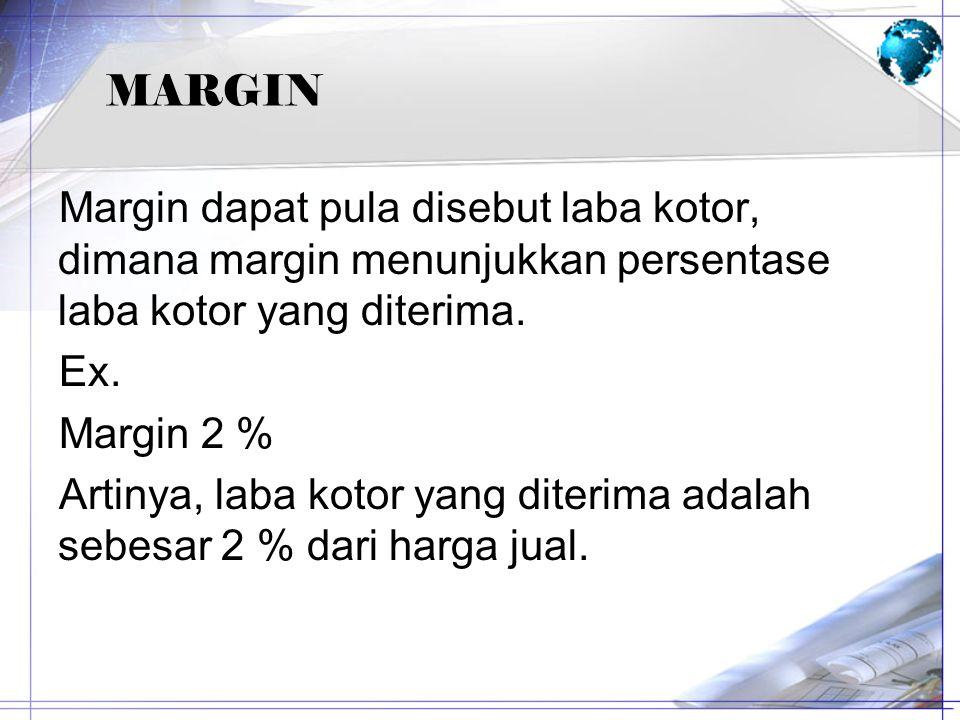 MARGIN Margin dapat pula disebut laba kotor, dimana margin menunjukkan persentase laba kotor yang diterima.